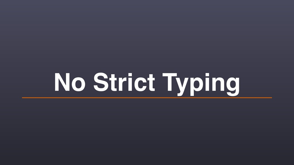 No Strict Typing