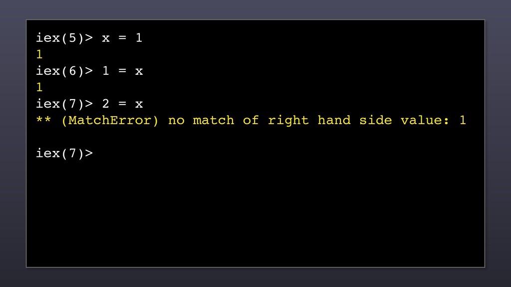 iex(5)> x = 1 1 iex(6)> 1 = x 1 iex(7)> 2 = x *...