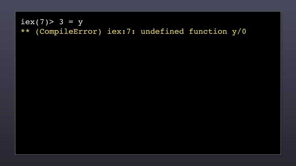 iex(7)> 3 = y ** (CompileError) iex:7: undefine...