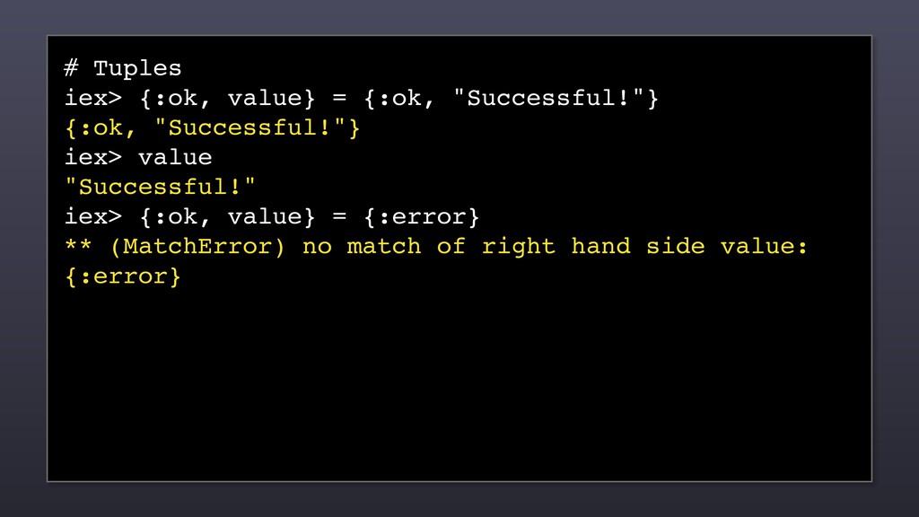 "# Tuples iex> {:ok, value} = {:ok, ""Successful!..."