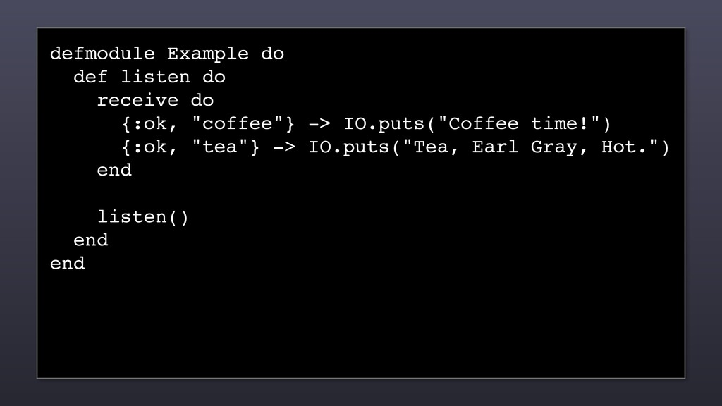defmodule Example do def listen do receive do {...