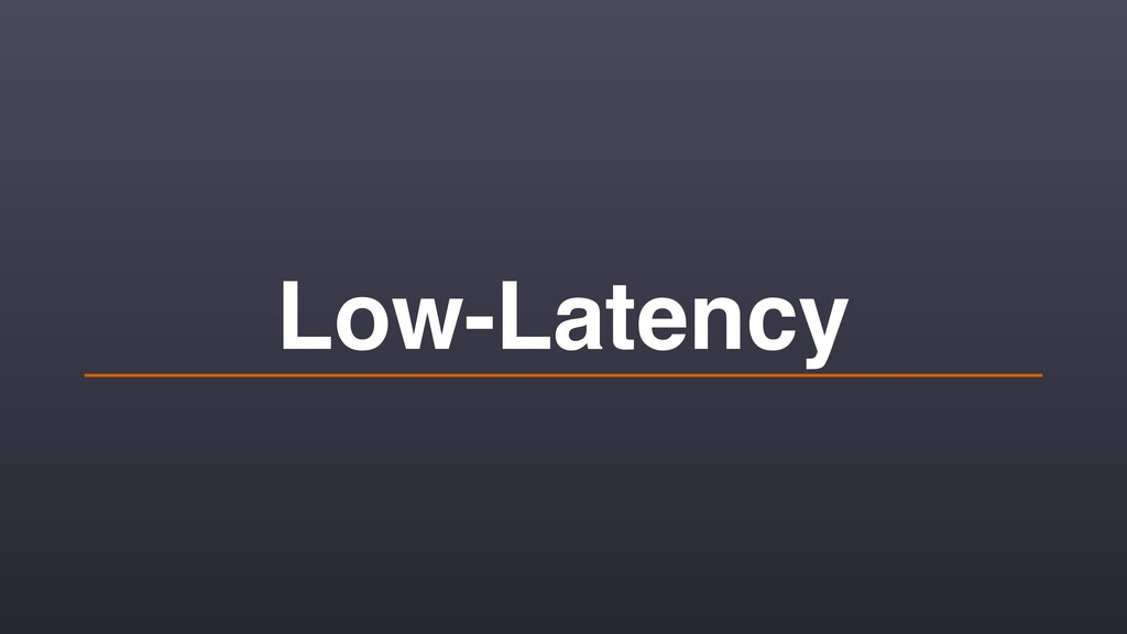Low-Latency