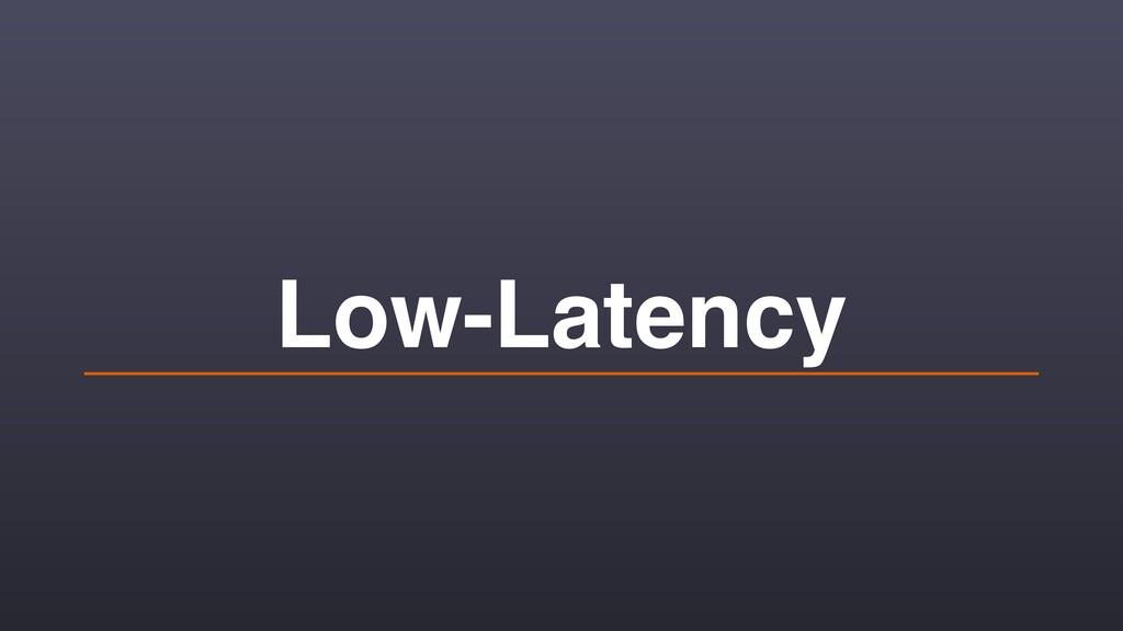 Low-Latency