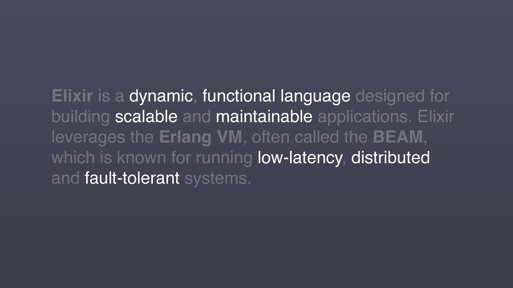 Elixir is a dynamic, functional language design...