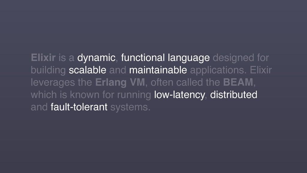 Elixir is a dynamic, functional language design...