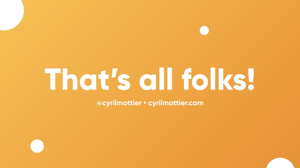 That's all folks! @cyrilmottier • cyrilmottier....