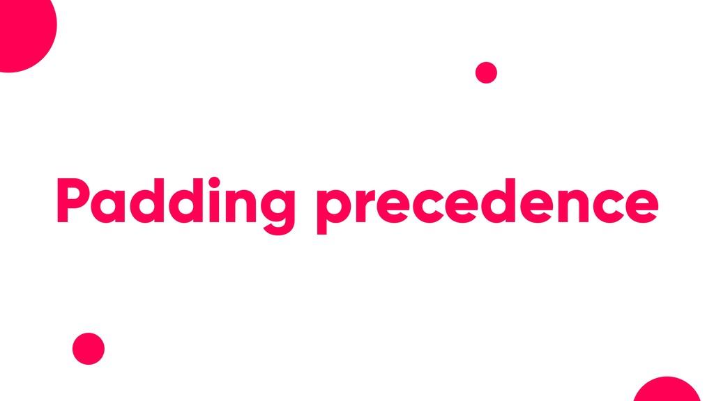 Padding precedence