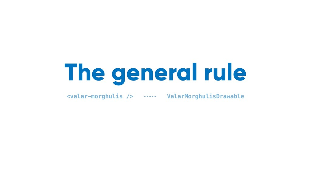 The general rule <valar-morghulis /> ValarMorgh...
