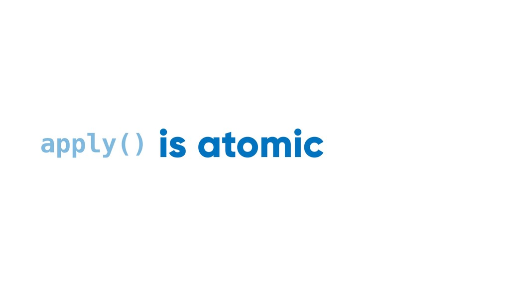 apply() is atomic async to disk