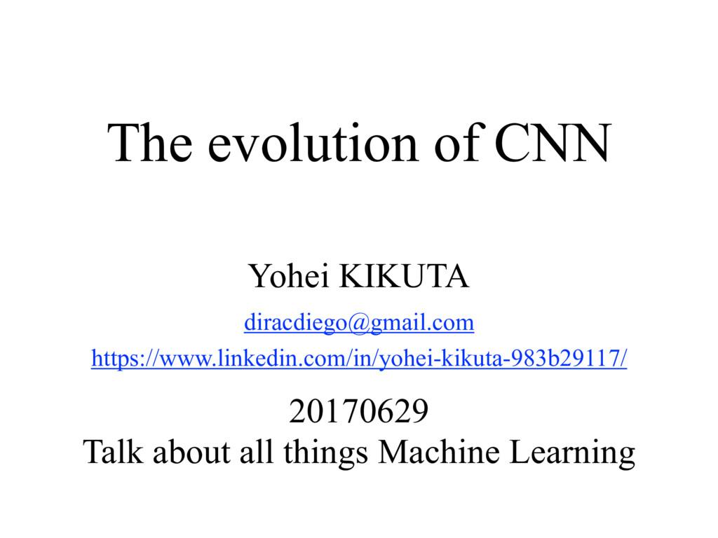 The evolution of CNN Yohei KIKUTA diracdiego@g...