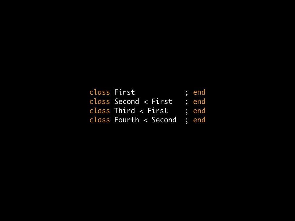class First ; end class Second < First ; end ...