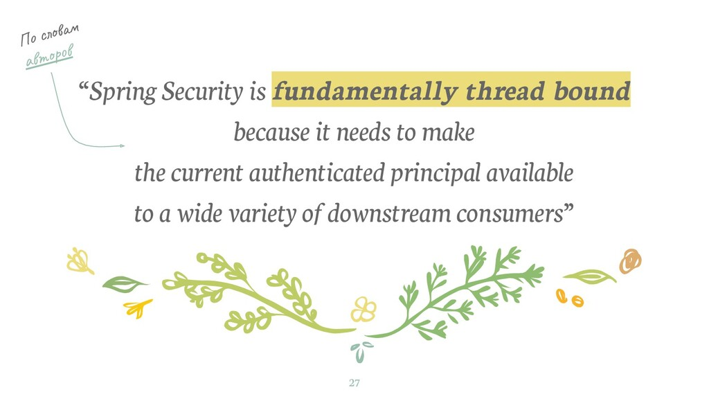 """Spring Security is fundamentally thread bound ..."