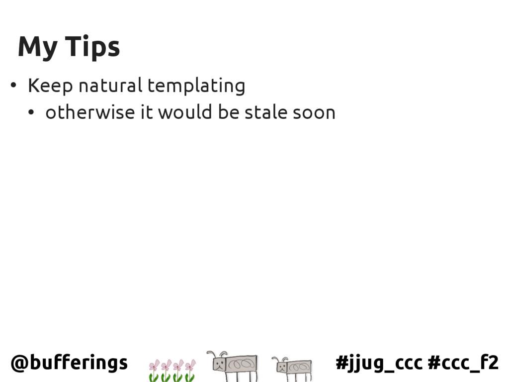 #jjug_ccc #ccc_f2 @bufferings My Tips • Keep na...