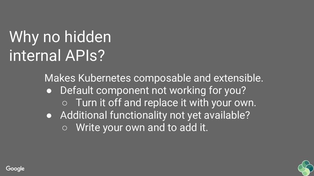 Why no hidden internal APIs? Makes Kubernetes c...