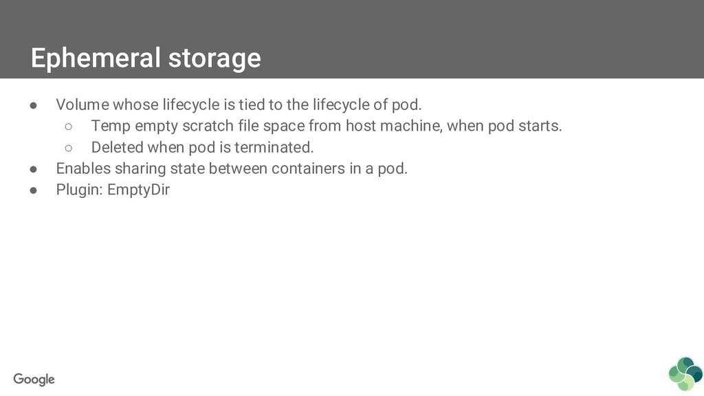 Ephemeral storage ● Volume whose lifecycle is t...