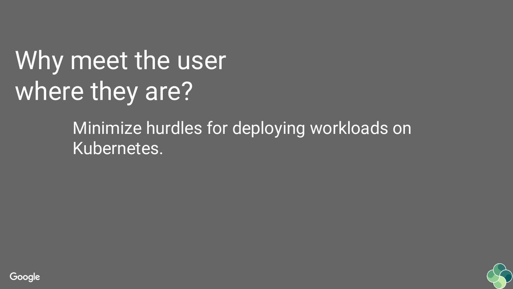 Why meet the user where they are? Minimize hurd...