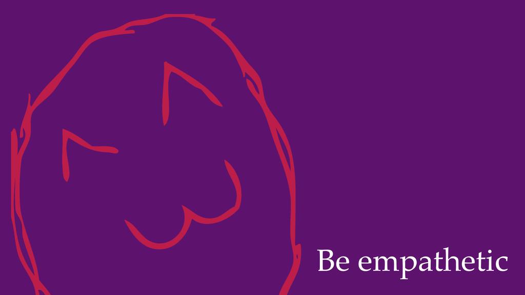 Be empathetic