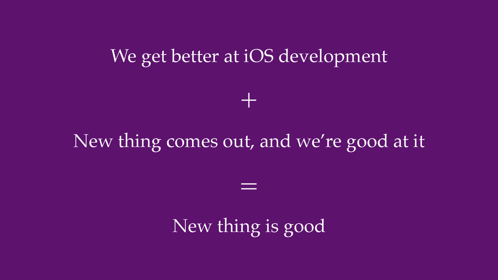 We get better at iOS development New thing come...