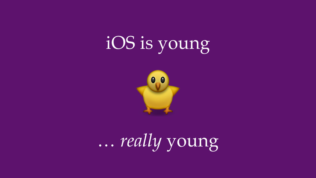 iOS is young … really young
