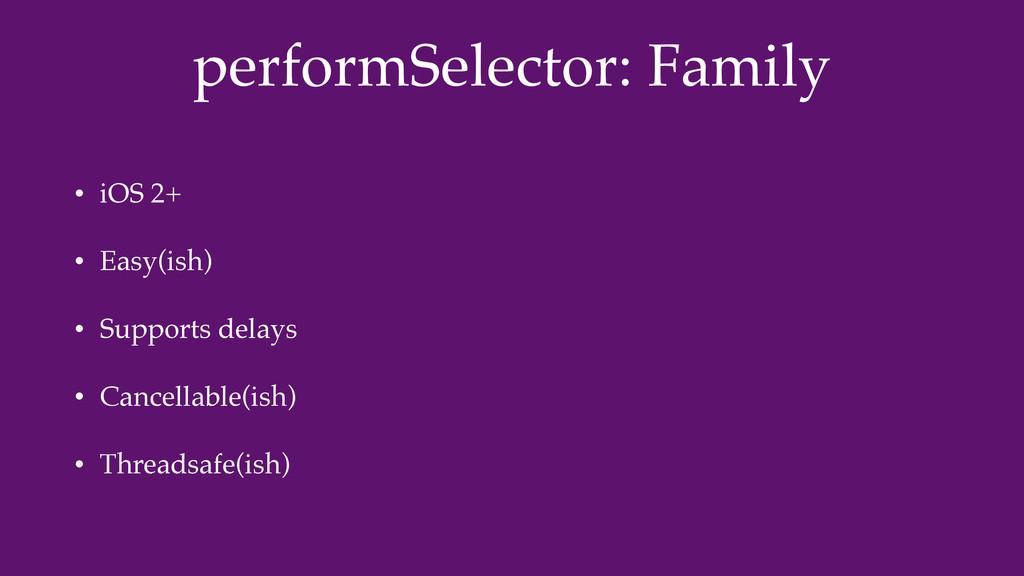 performSelector: Family • iOS 2+ • Easy(ish) • ...
