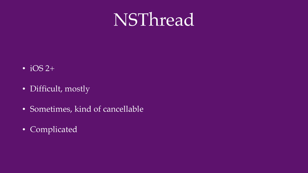 NSThread • iOS 2+ • Difficult, mostly • Sometime...