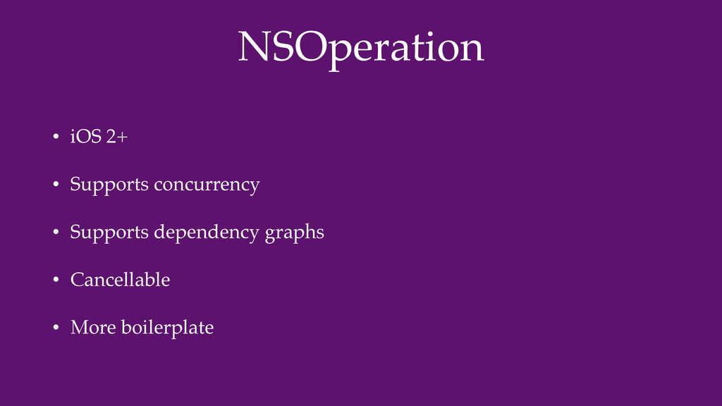 NSOperation • iOS 2+ • Supports concurrency • S...