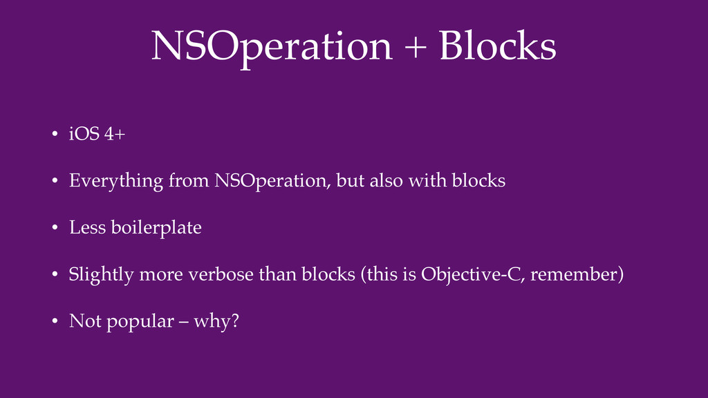 NSOperation + Blocks • iOS 4+ • Everything from...