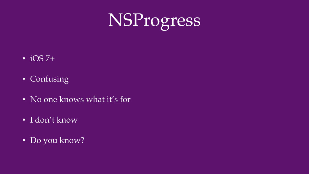 NSProgress • iOS 7+ • Confusing • No one knows ...