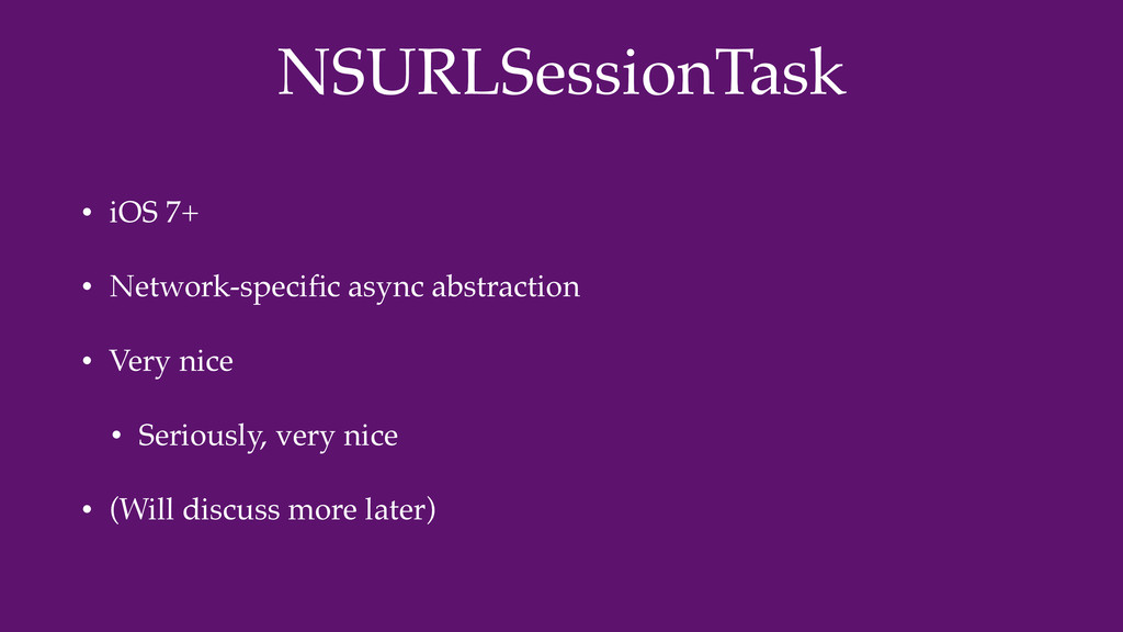 NSURLSessionTask • iOS 7+ • Network-specific asy...