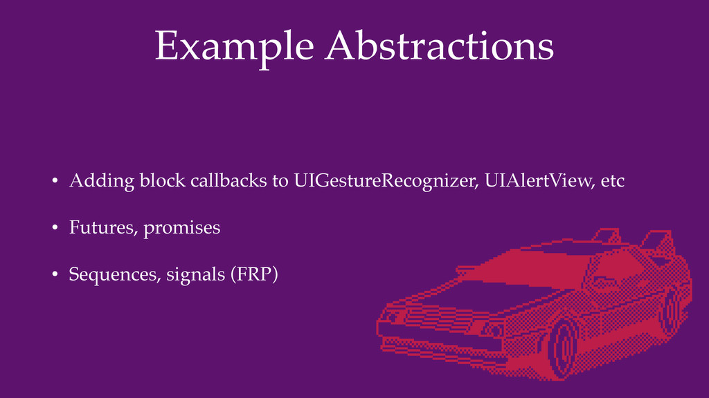 Example Abstractions • Adding block callbacks t...