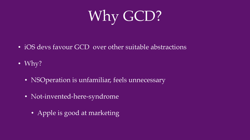 Why GCD? • iOS devs favour GCD over other suita...
