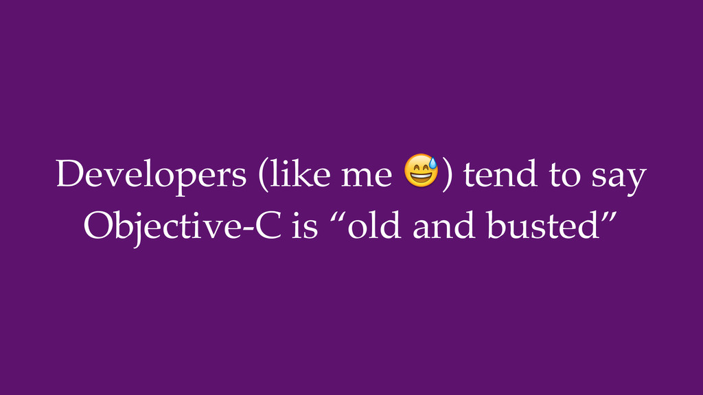 Developers (like me ) tend to say Objective-C i...