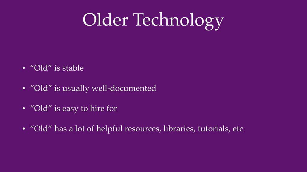 """Older Technology • """"Old"""" is stable • """"Old"""" is u..."""