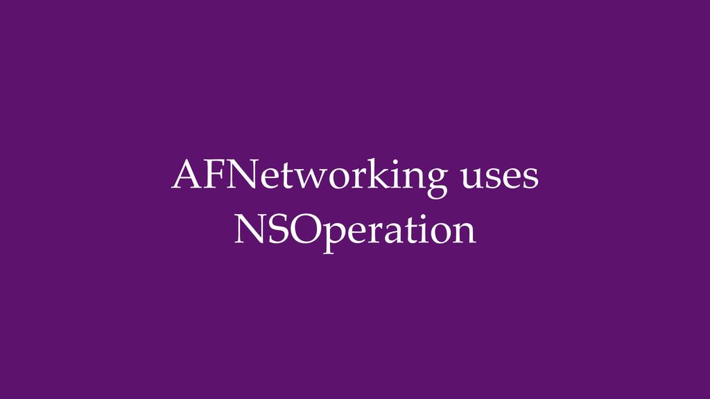 AFNetworking uses NSOperation