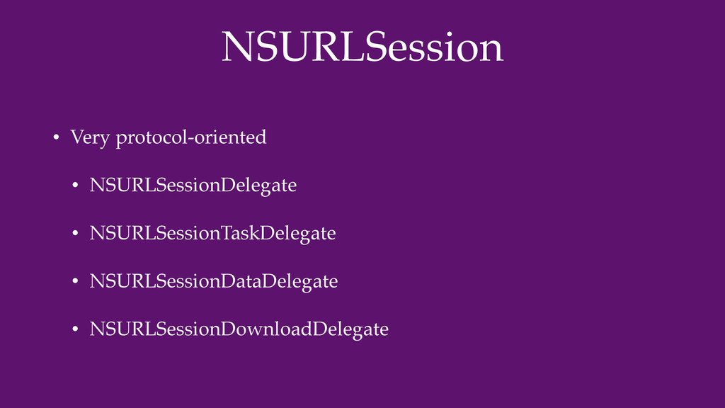 NSURLSession • Very protocol-oriented • NSURLSe...