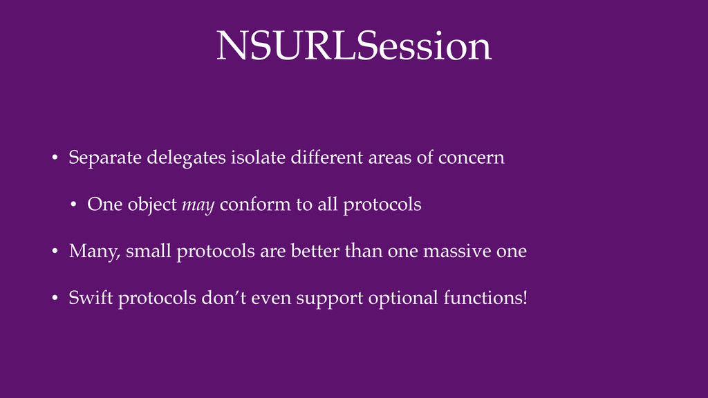 NSURLSession • Separate delegates isolate diffe...