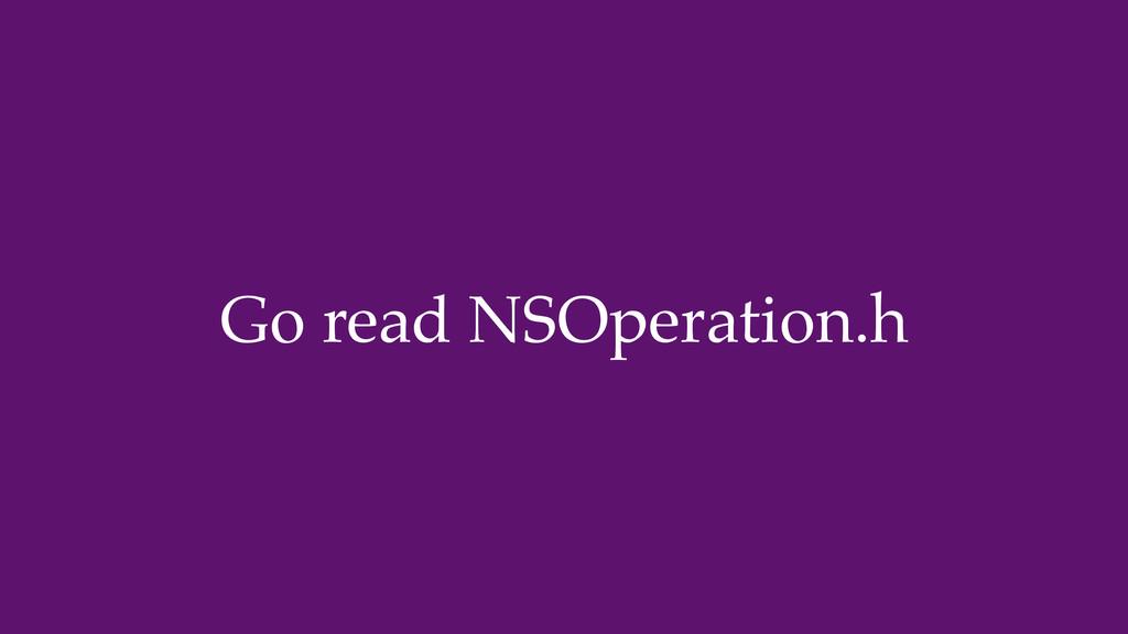 Go read NSOperation.h