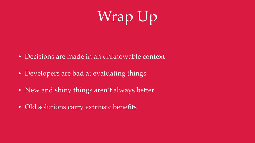 Wrap Up • Decisions are made in an unknowable c...