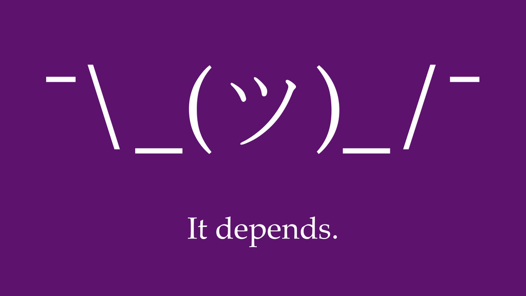 It depends. ¯\_(ツ)_/¯