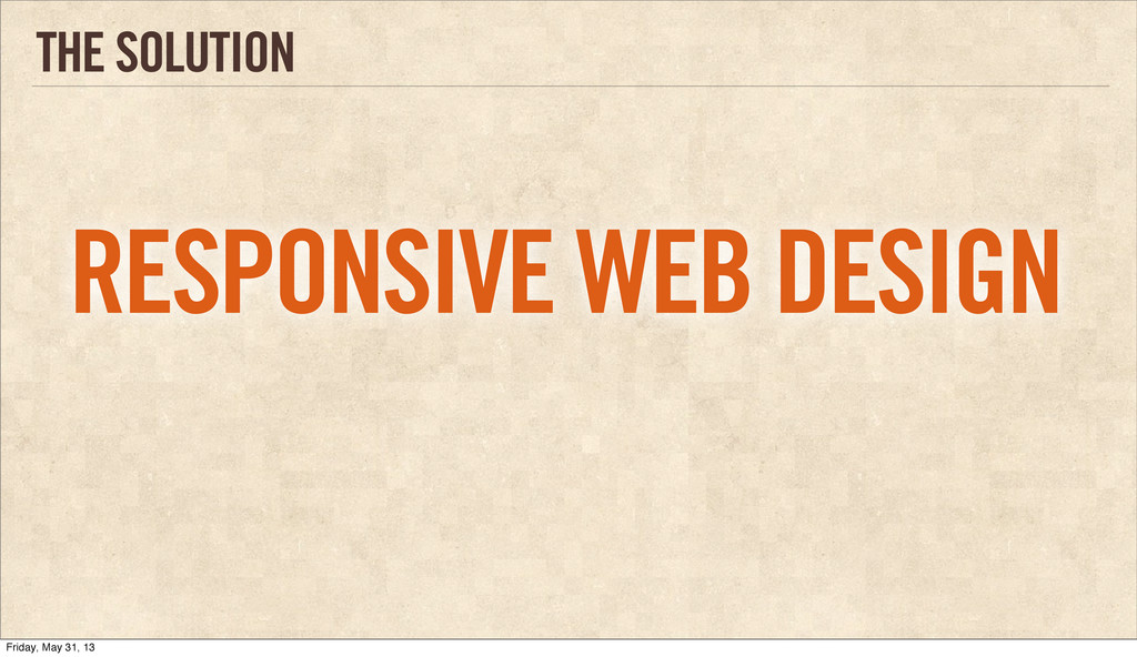 THE SOLUTION RESPONSIVE WEB DESIGN Friday, May ...
