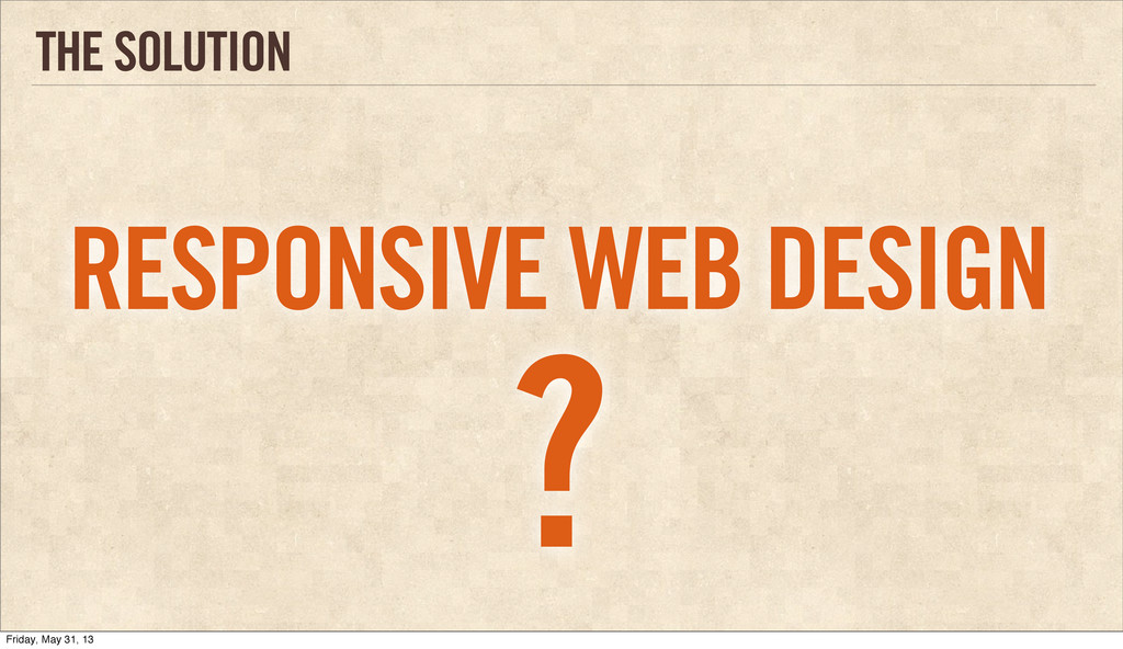 THE SOLUTION RESPONSIVE WEB DESIGN ? Friday, Ma...