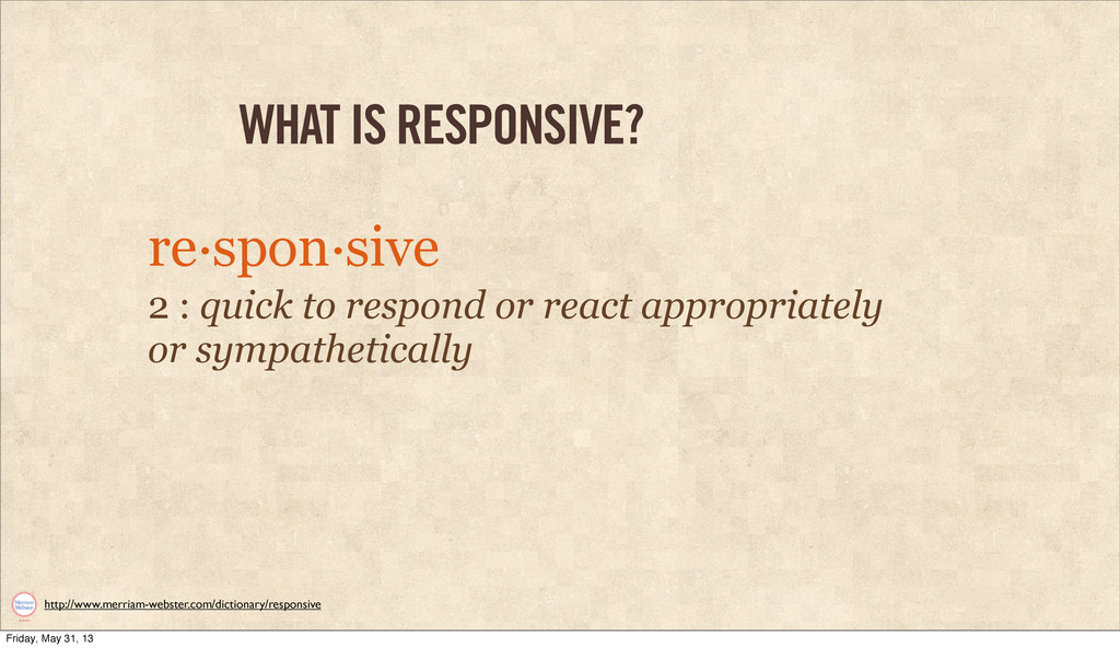 WHAT IS RESPONSIVE? 2 : quick to respond or rea...