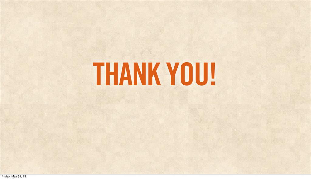 THANK YOU! Friday, May 31, 13
