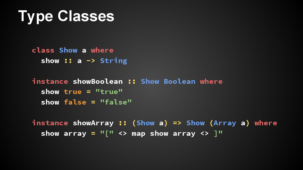 Type Classes class Show a where show :: a -> St...
