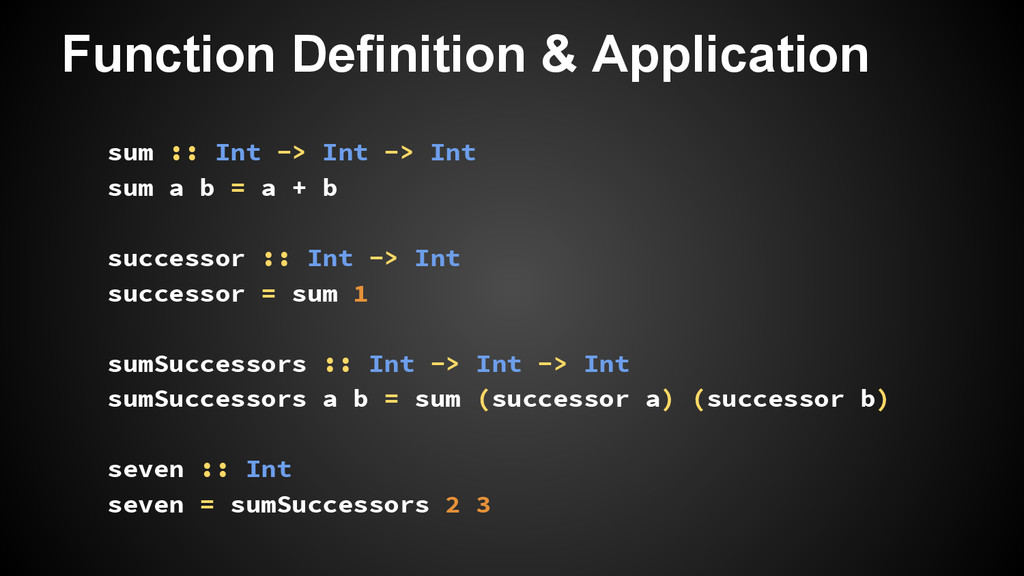 Function Definition & Application sum :: Int ->...