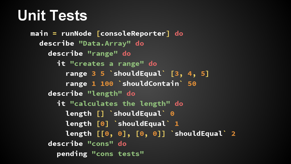 Unit Tests main = runNode [consoleReporter] do ...