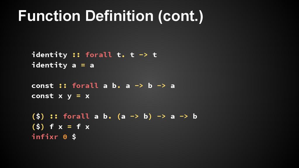 Function Definition (cont.) identity :: forall ...