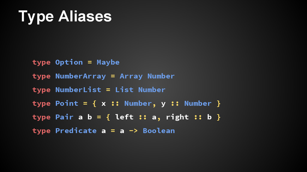 Type Aliases type Option = Maybe type NumberArr...