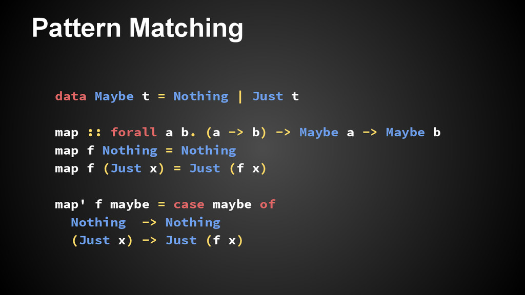 Pattern Matching data Maybe t = Nothing | Just ...