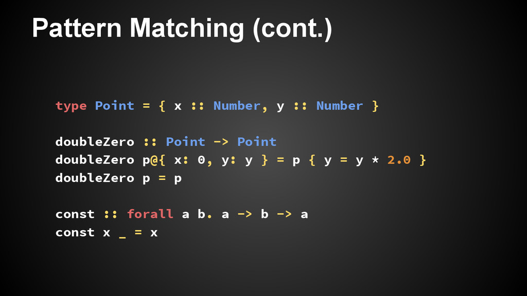 Pattern Matching (cont.) type Point = { x :: Nu...